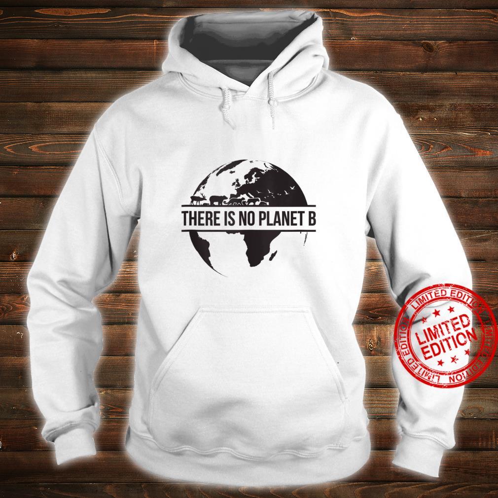 Earth Day No Planet B Shirt hoodie