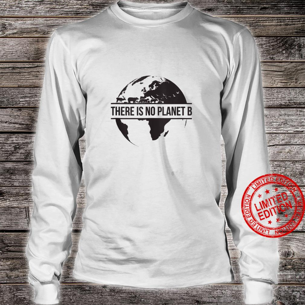 Earth Day No Planet B Shirt long sleeved