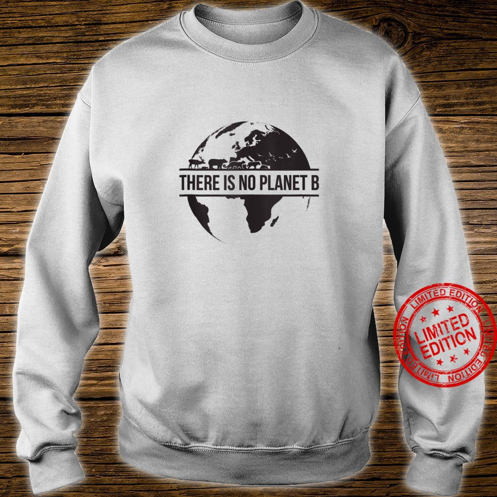 Earth Day No Planet B Shirt sweater