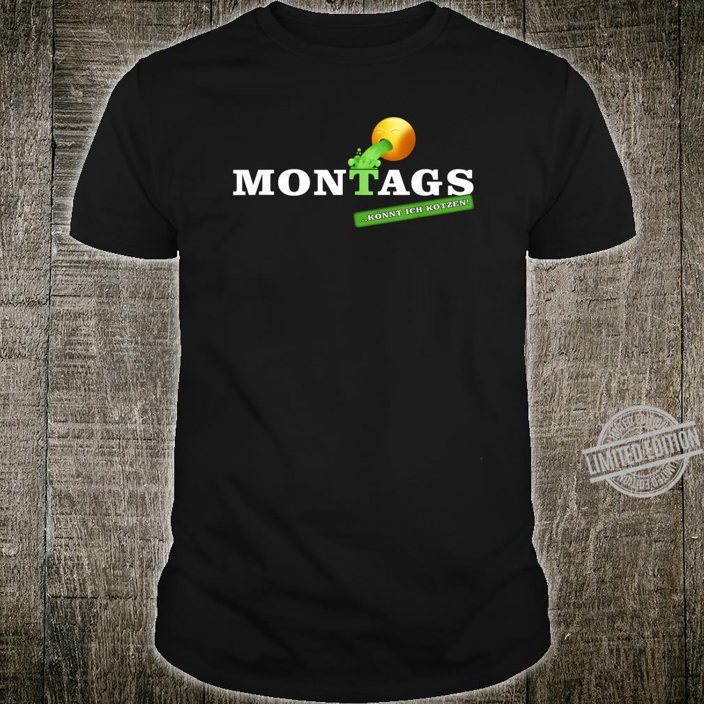 Lustiges Statement Sprüche Design Montags könnt ich kotzen Shirt