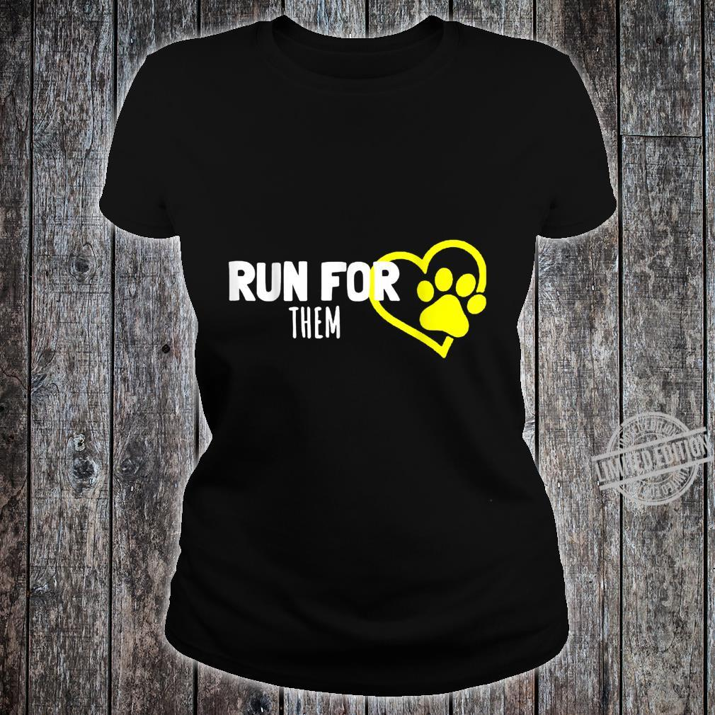 Run For Them Animals Pets Equal Rights Shelters Foster Cool Shirt ladies tee