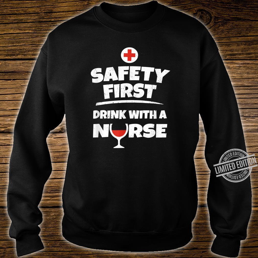 Safety First Drink With a Nurse RN Nurse Nurses Shirt sweater