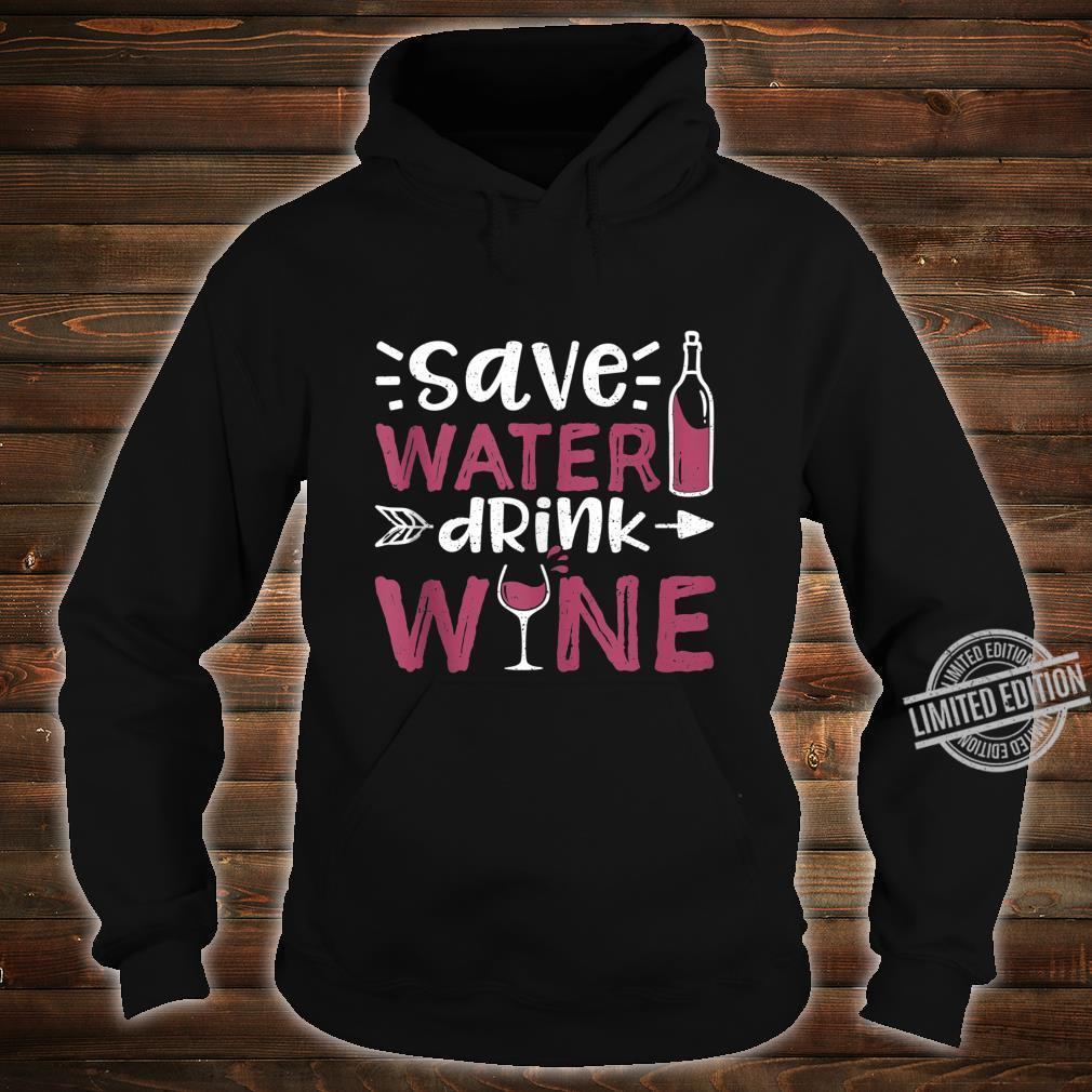 Save Water Drink Wine Wine Tasting Shirt hoodie