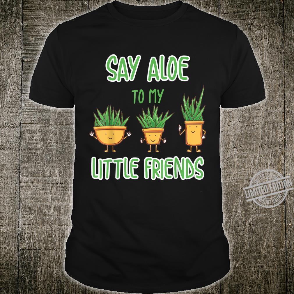 Say Aloe Hello to my little Plant Aloe Vera Plants Wortspiel Shirt