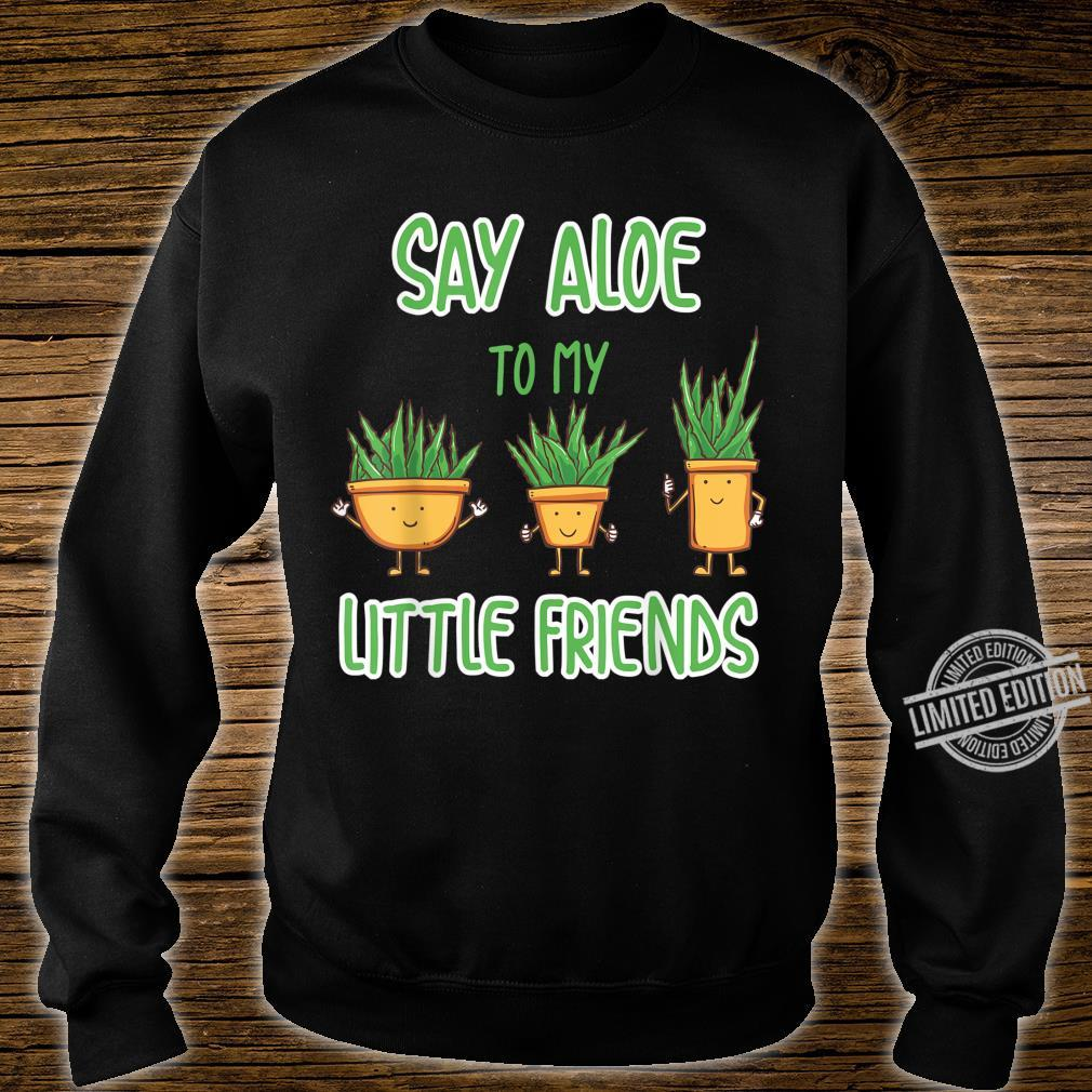 Say Aloe Hello to my little Plant Aloe Vera Plants Wortspiel Shirt sweater