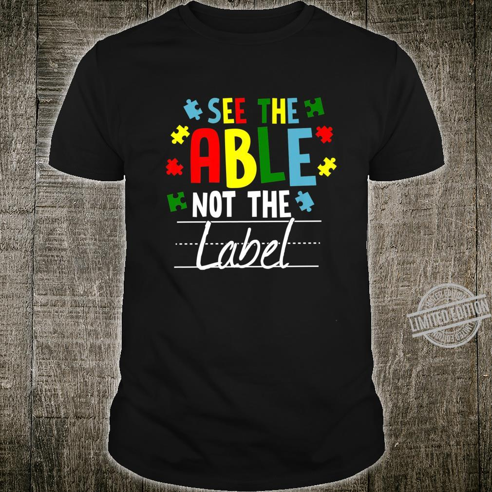 See the Able Not The Label Autism Awareness Support Shirt